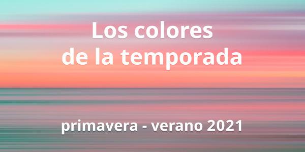 Los colores de la temporada primavera-verano 2021